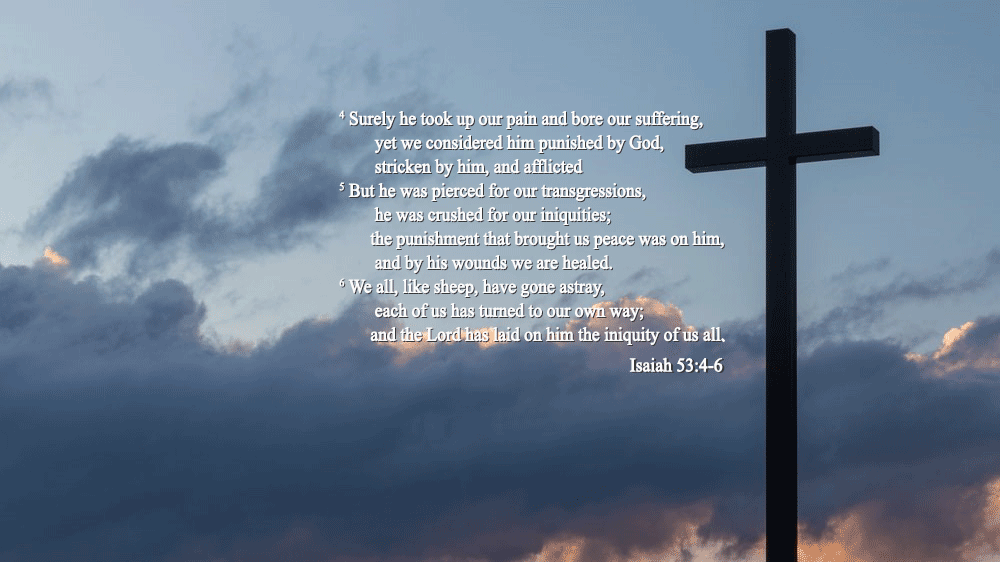 Cross against the sky with Isaiah 53: 4-6
